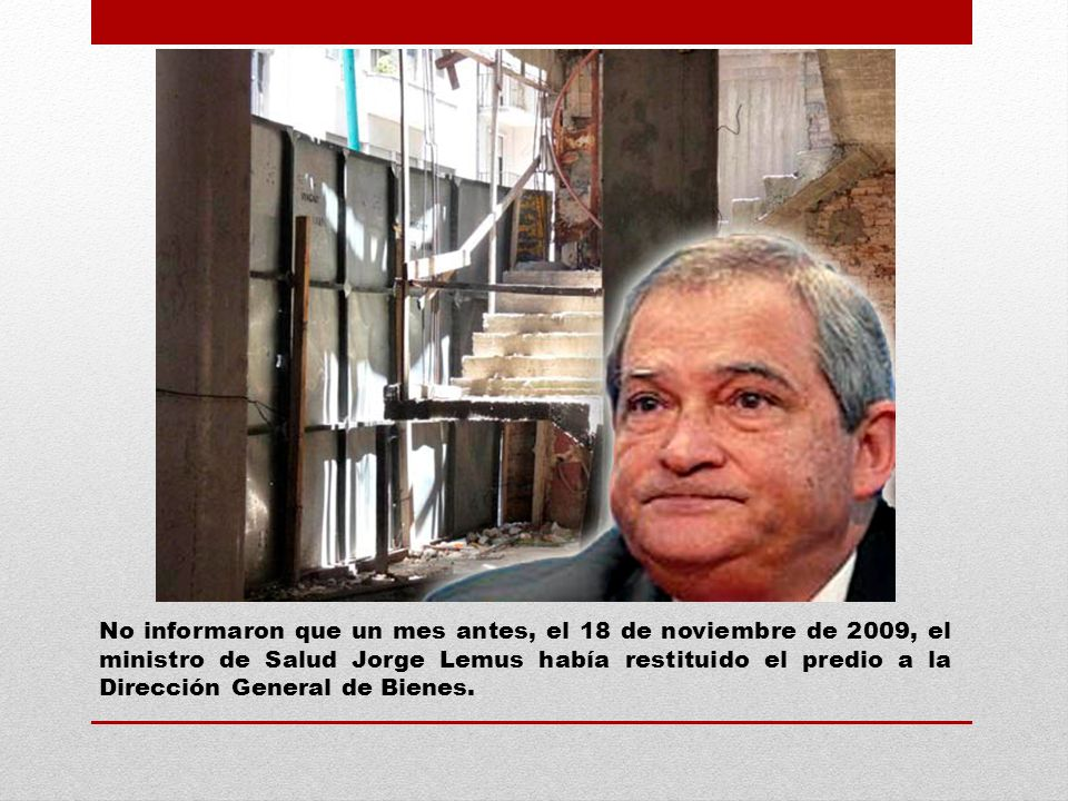 No informaron que un mes antes, el 18 de noviembre de 2009, el ministro de Salud Jorge Lemus había restituido el predio a la Dirección General de Bienes.