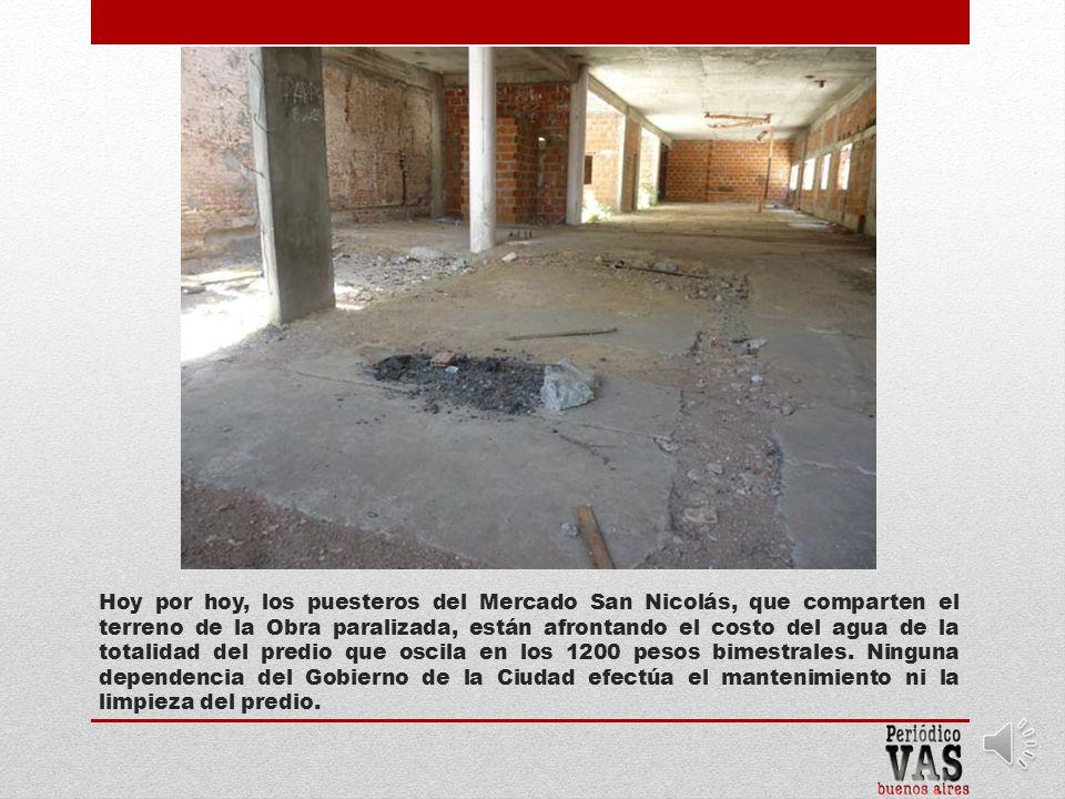 Hoy por hoy, los puesteros del Mercado San Nicolás, que comparten el terreno de la Obra paralizada, están afrontando el costo del agua de la totalidad del predio que oscila en los 1200 pesos bimestrales.