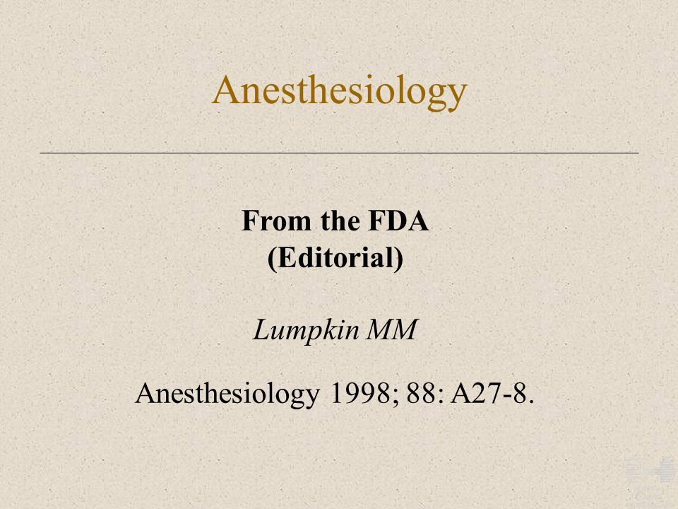 Anesthesiology From the FDA (Editorial) Lumpkin MM