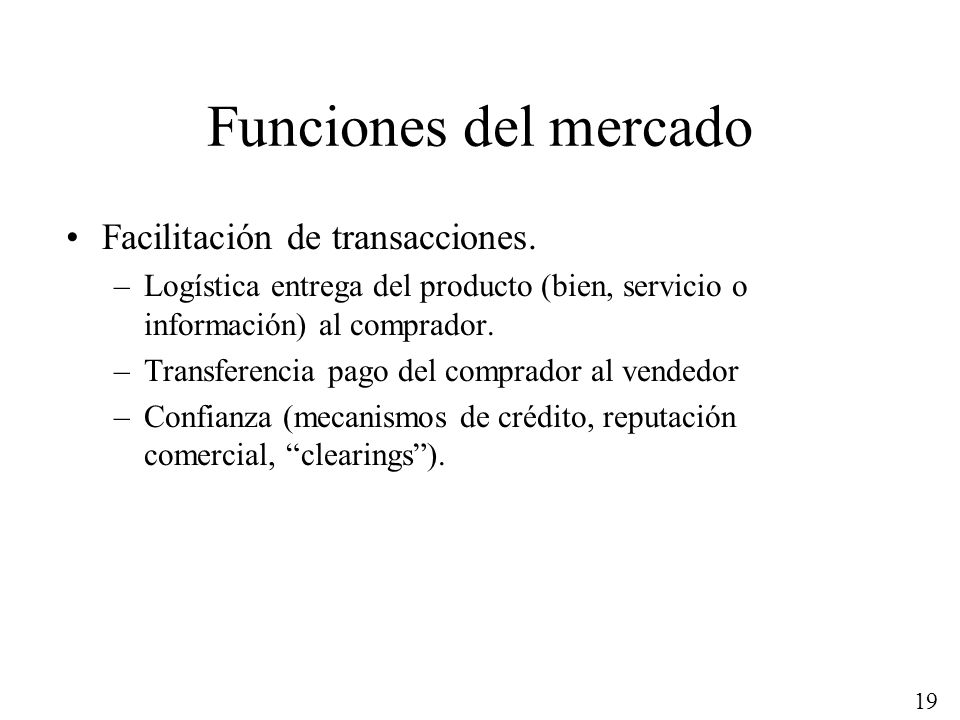 Funciones del mercado Facilitación de transacciones.
