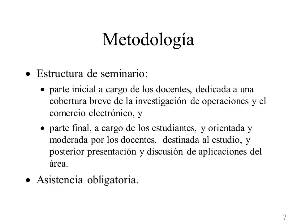 Metodología Estructura de seminario: Asistencia obligatoria.