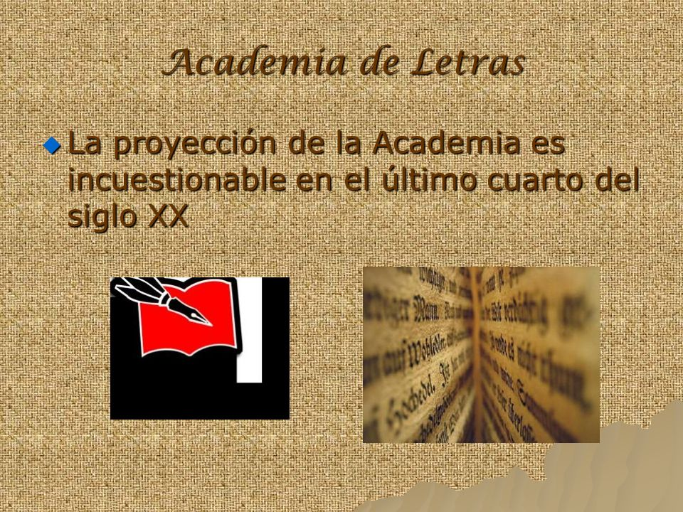 Academia de Letras La proyección de la Academia es incuestionable en el último cuarto del siglo XX