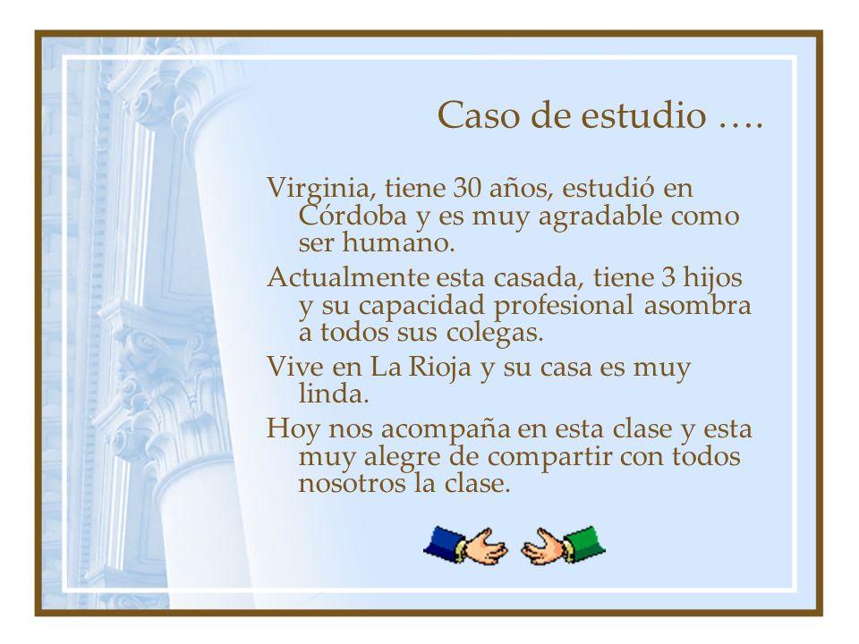 Caso de estudio …. Virginia, tiene 30 años, estudió en Córdoba y es muy agradable como ser humano.