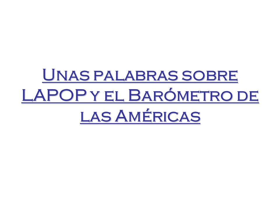 Unas palabras sobre LAPOP y el Barómetro de las Américas