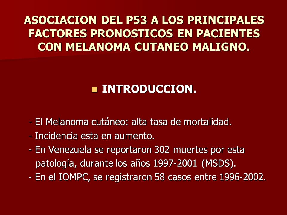 - El Melanoma cutáneo: alta tasa de mortalidad.