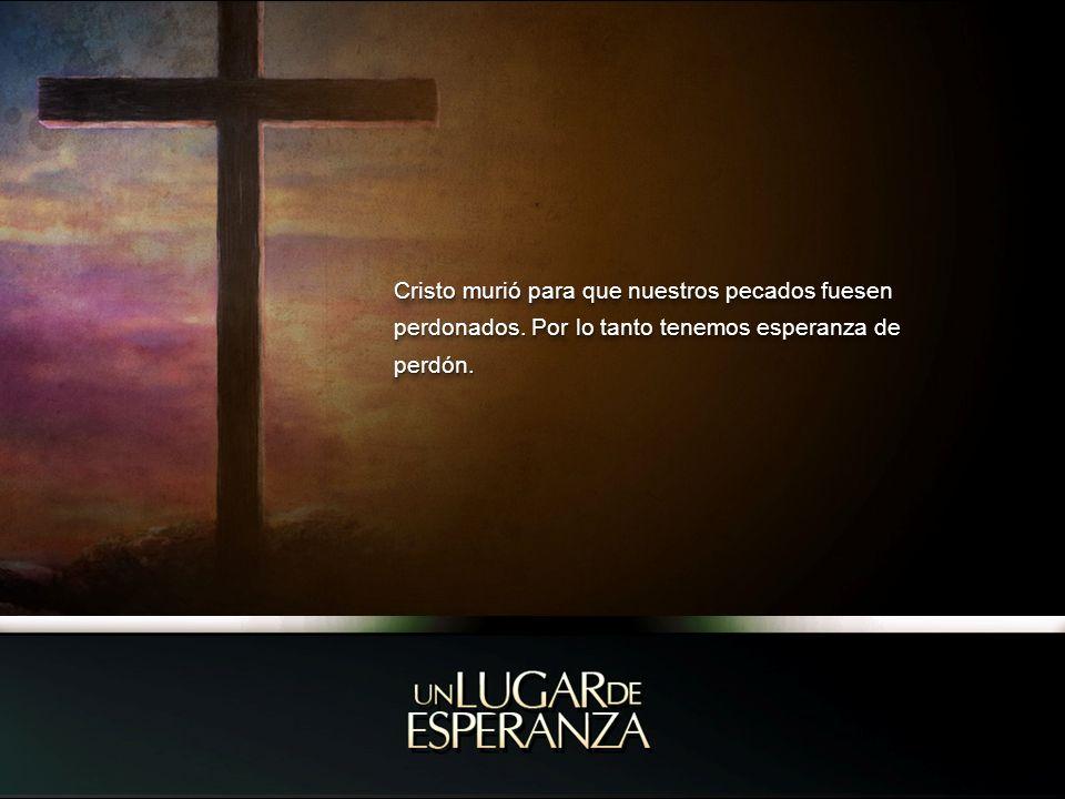 Cristo murió para que nuestros pecados fuesen perdonados