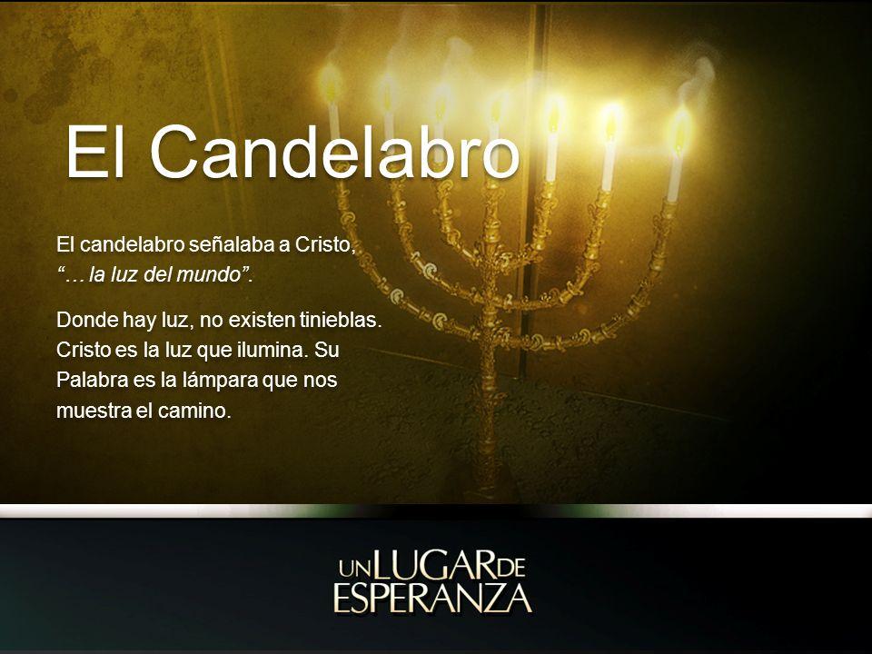 El Candelabro El candelabro señalaba a Cristo, … la luz del mundo .