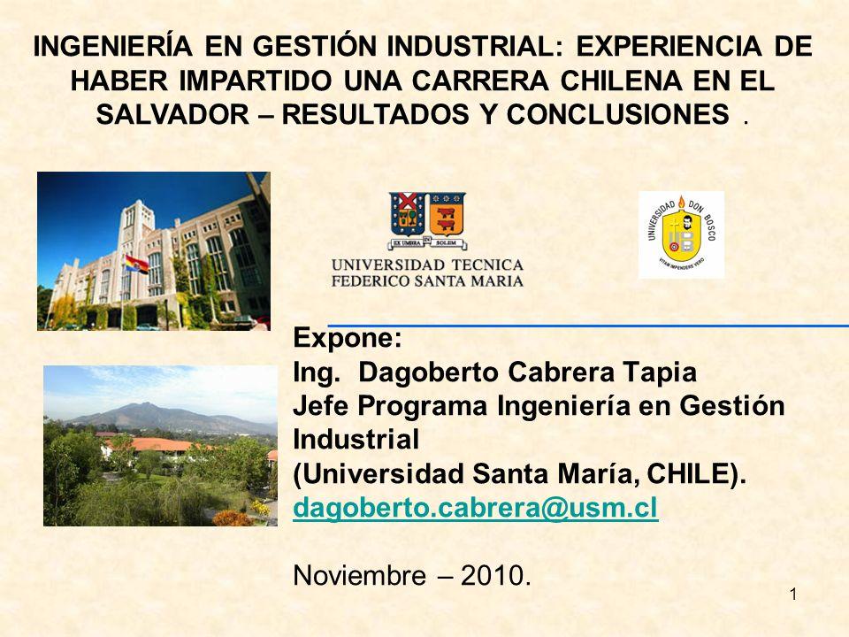 INGENIERÍA EN GESTIÓN INDUSTRIAL: EXPERIENCIA DE HABER IMPARTIDO UNA CARRERA CHILENA EN EL SALVADOR – RESULTADOS Y CONCLUSIONES .
