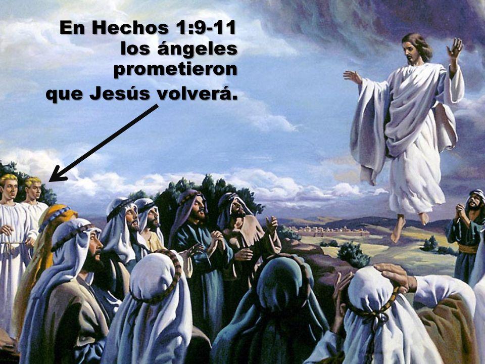 En Hechos 1:9-11 los ángeles prometieron