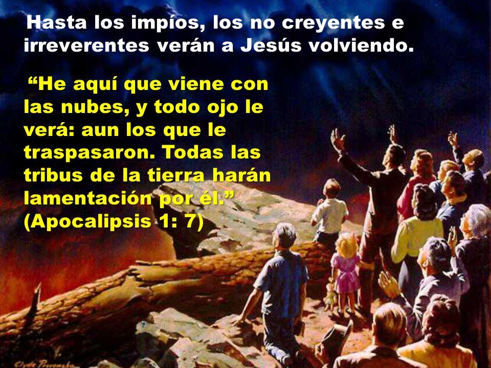 Hasta los impíos, los no creyentes e irreverentes verán a Jesús volviendo.