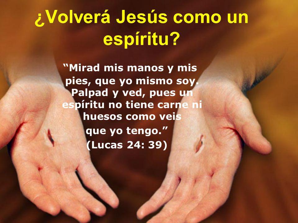 ¿Volverá Jesús como un espíritu