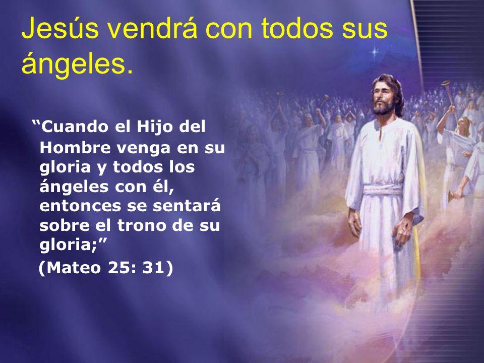 Jesús vendrá con todos sus ángeles.