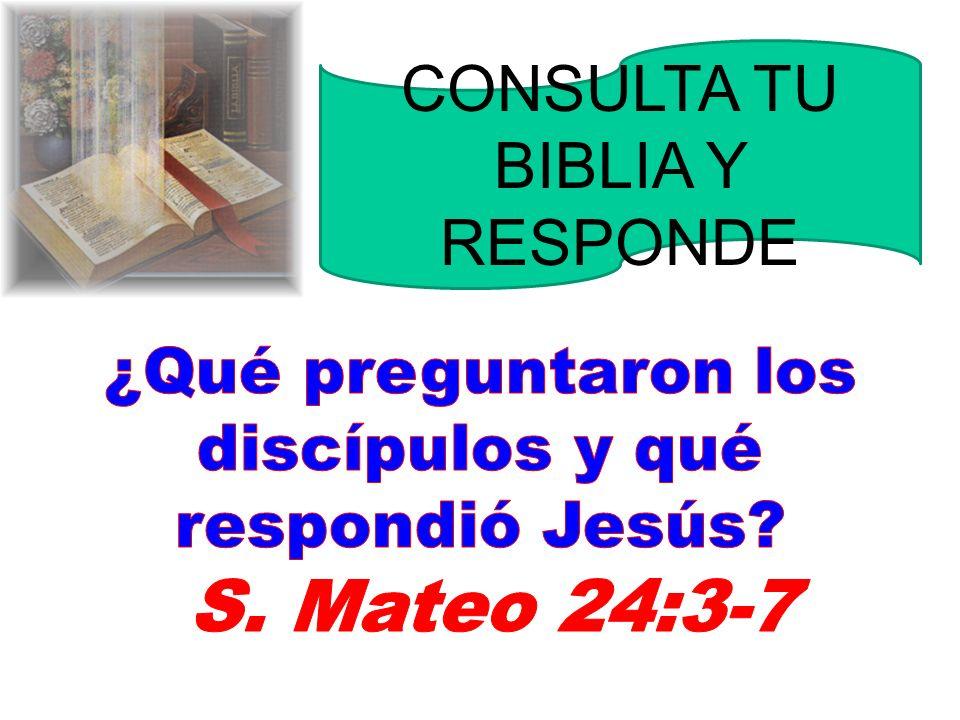 S. Mateo 24:3-7 CONSULTA TU BIBLIA Y RESPONDE