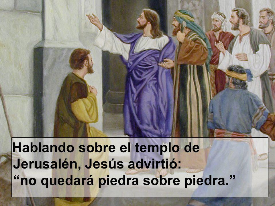 Hablando sobre el templo de Jerusalén, Jesús advirtió: no quedará piedra sobre piedra.