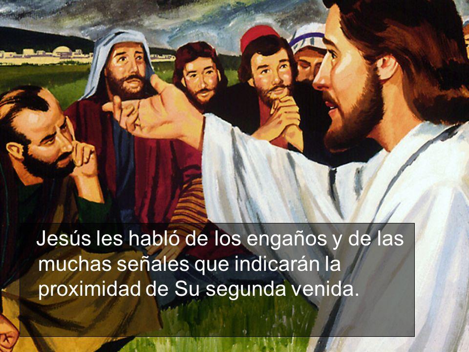 Jesús les habló de los engaños y de las muchas señales que indicarán la proximidad de Su segunda venida.