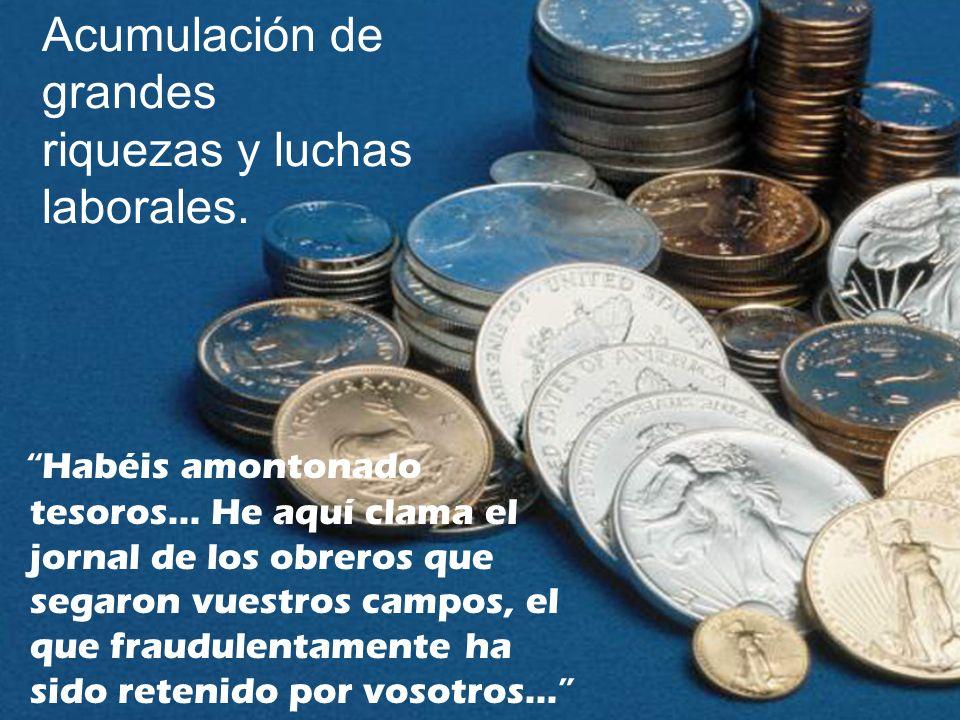 Acumulación de grandes riquezas y luchas laborales.
