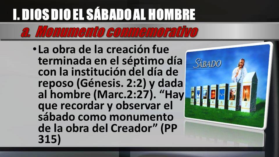 I. DIOS DIO EL SÁBADO AL HOMBRE a. Monumento conmemorativo