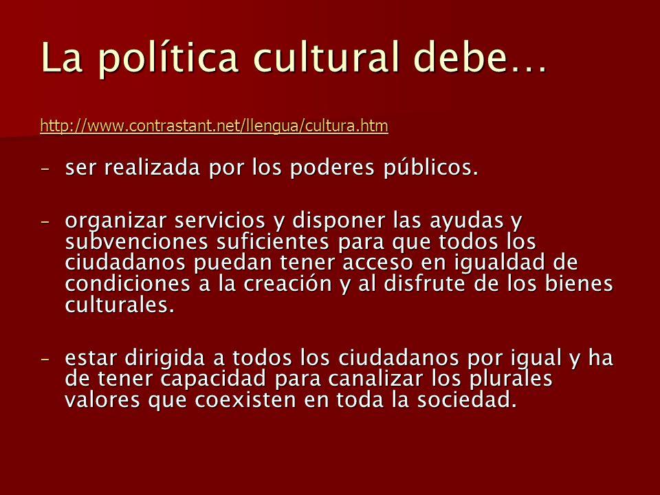 La política cultural debe…