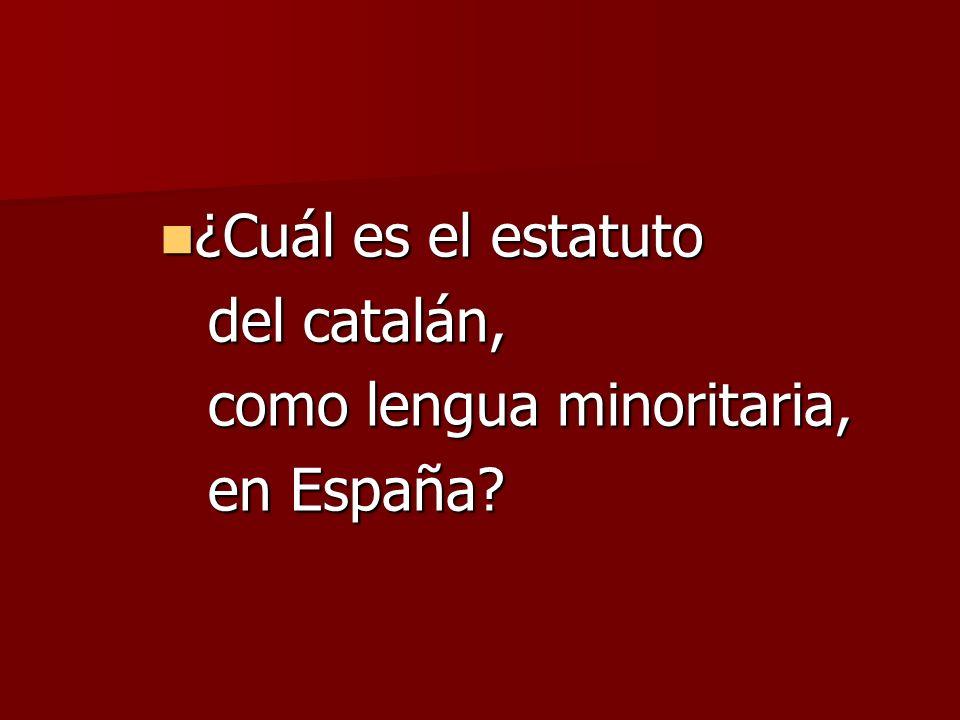 ¿Cuál es el estatuto del catalán, como lengua minoritaria, en España
