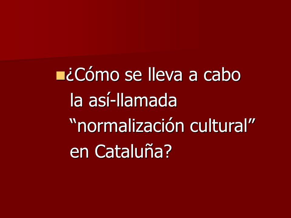 ¿Cómo se lleva a cabo la así-llamada normalización cultural en Cataluña