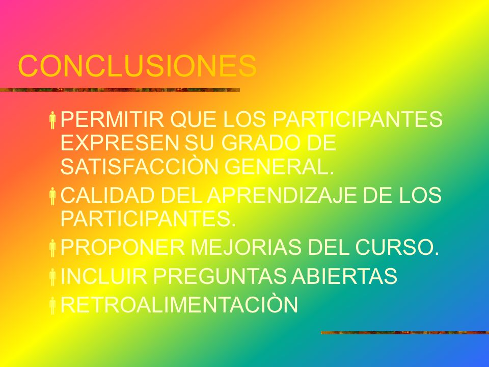 CONCLUSIONES PERMITIR QUE LOS PARTICIPANTES EXPRESEN SU GRADO DE SATISFACCIÒN GENERAL. CALIDAD DEL APRENDIZAJE DE LOS PARTICIPANTES.