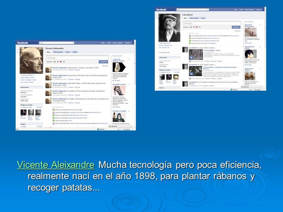 Vicente Aleixandre Mucha tecnología pero poca eficiencia, realmente nací en el año 1898, para plantar rábanos y recoger patatas...