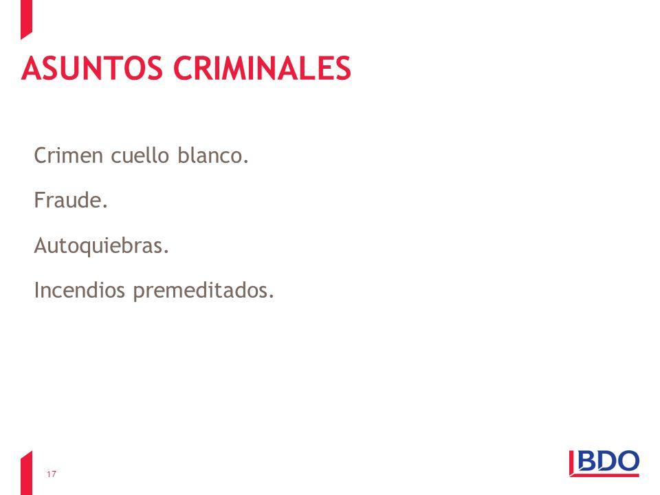 ASUNTOS CRIMINALES Crimen cuello blanco. Fraude. Autoquiebras. Incendios premeditados.