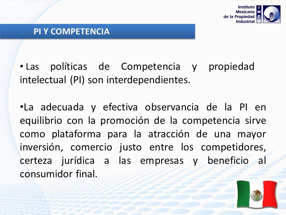 PI Y COMPETENCIA Las políticas de Competencia y propiedad intelectual (PI) son interdependientes.