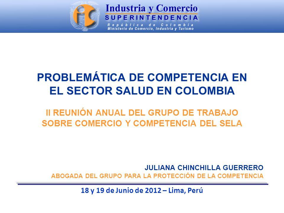 PROBLEMÁTICA DE COMPETENCIA EN EL SECTOR SALUD EN COLOMBIA II REUNIÓN ANUAL DEL GRUPO DE TRABAJO SOBRE COMERCIO Y COMPETENCIA DEL SELA