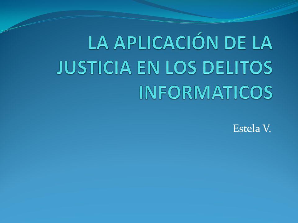 LA APLICACIÓN DE LA JUSTICIA EN LOS DELITOS INFORMATICOS