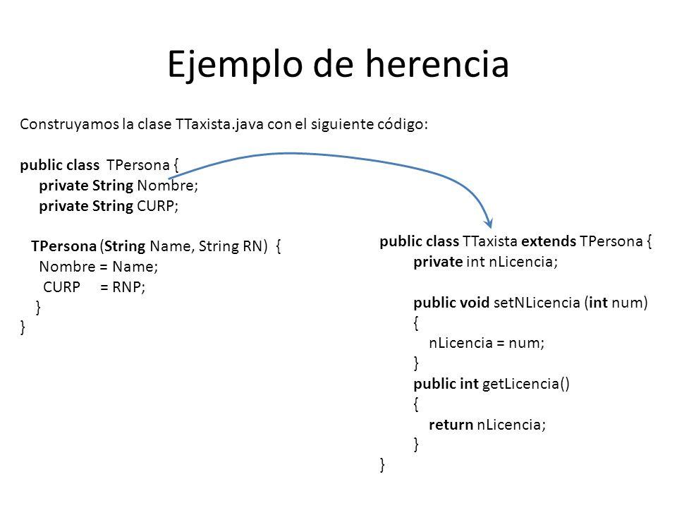 Ejemplo de herencia Construyamos la clase TTaxista.java con el siguiente código: public class TPersona {