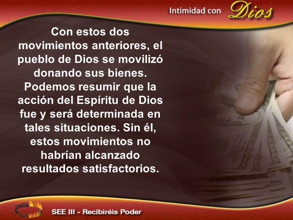 Con estos dos movimientos anteriores, el pueblo de Dios se movilizó donando sus bienes.