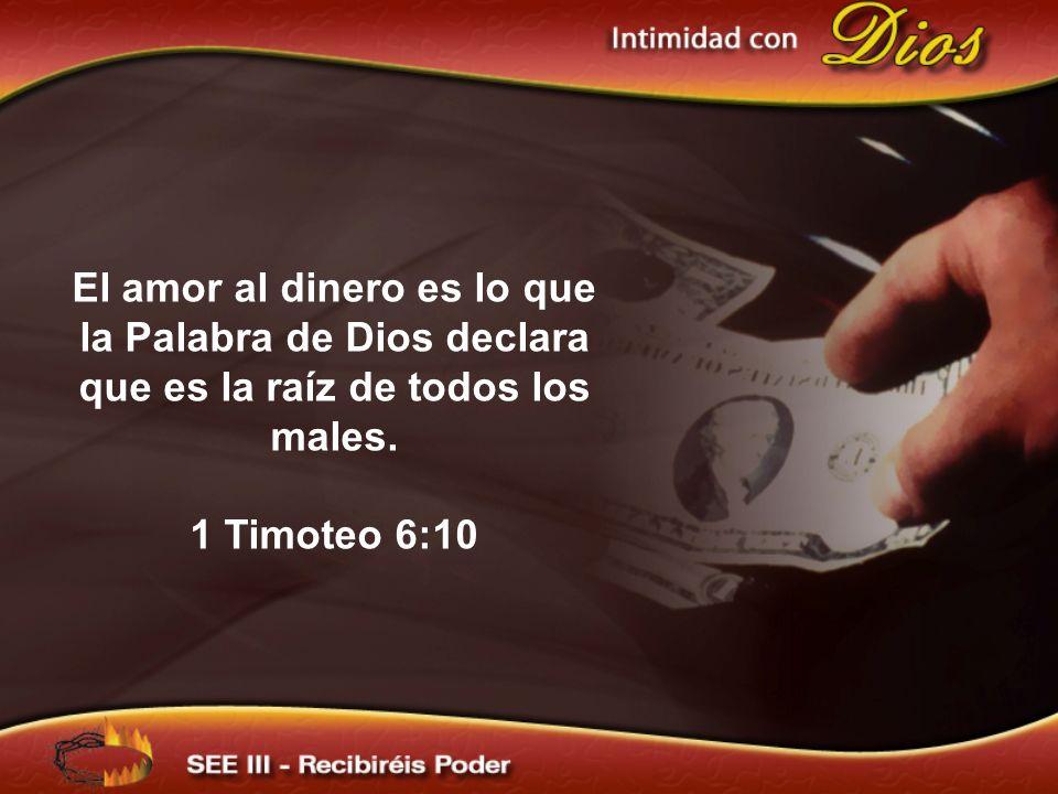 El amor al dinero es lo que la Palabra de Dios declara que es la raíz de todos los males.