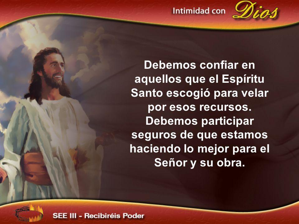 Debemos confiar en aquellos que el Espíritu Santo escogió para velar por esos recursos.