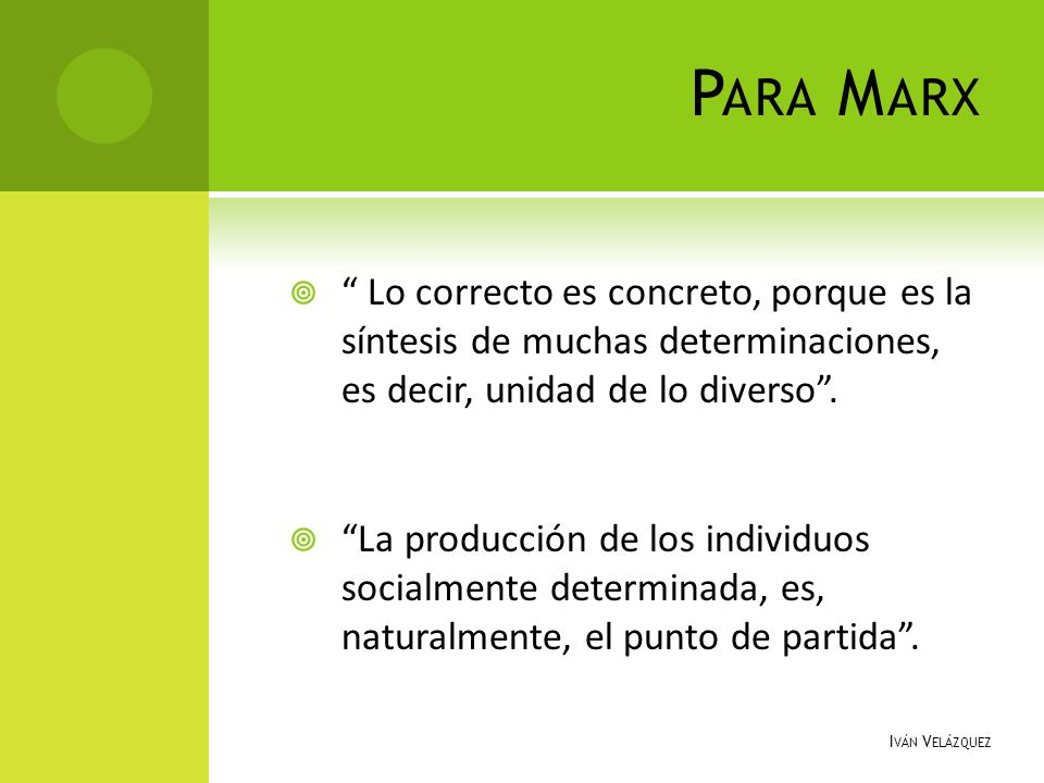 Para Marx Lo correcto es concreto, porque es la síntesis de muchas determinaciones, es decir, unidad de lo diverso .