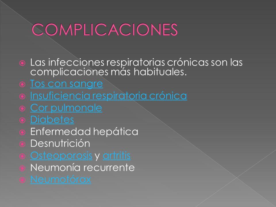 COMPLICACIONES Las infecciones respiratorias crónicas son las complicaciones más habituales. Tos con sangre.