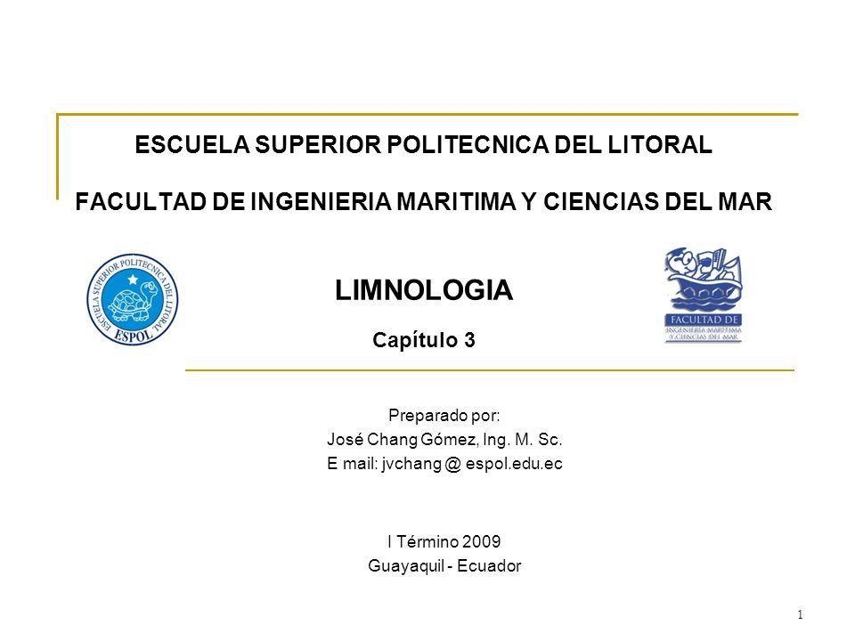 ESCUELA SUPERIOR POLITECNICA DEL LITORAL FACULTAD DE INGENIERIA MARITIMA Y CIENCIAS DEL MAR LIMNOLOGIA Capítulo 3