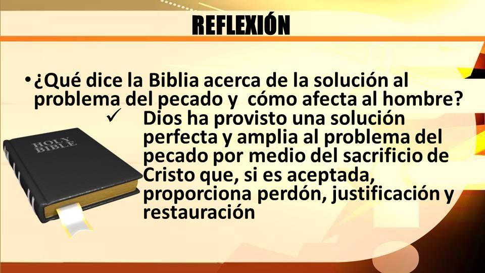 REFLEXIÓN ¿Qué dice la Biblia acerca de la solución al problema del pecado y cómo afecta al hombre