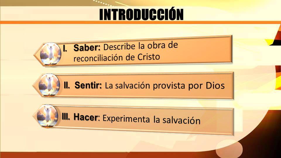 INTRODUCCIÓN I. Saber: Describe la obra de reconciliación de Cristo