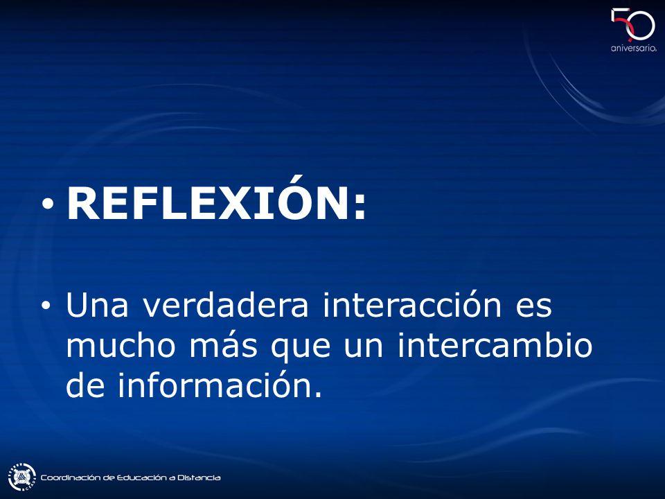 REFLEXIÓN: Una verdadera interacción es mucho más que un intercambio de información.