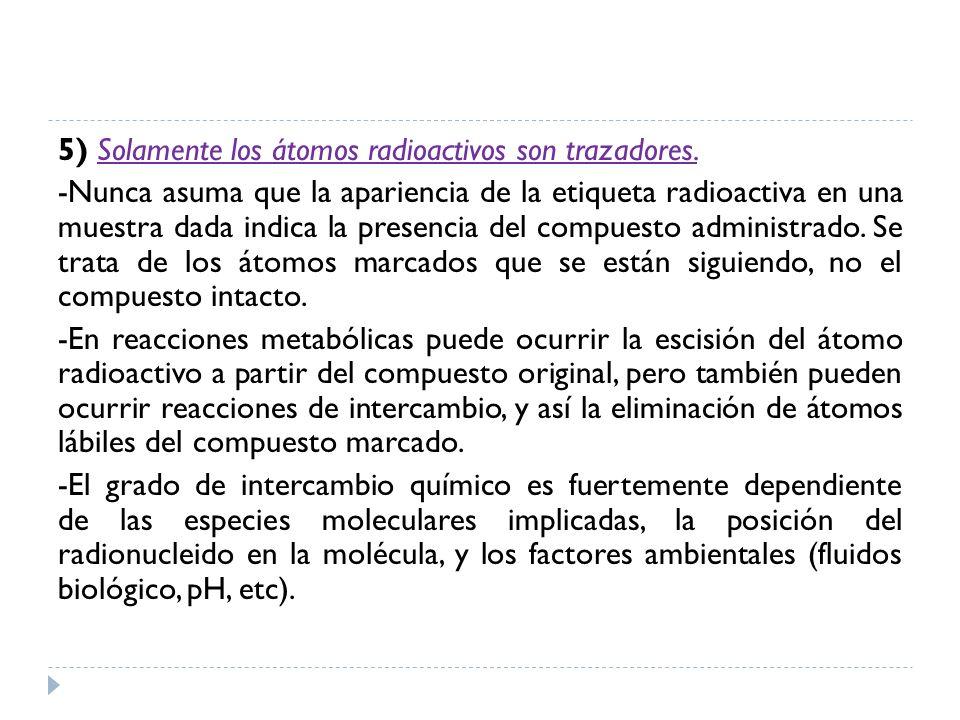 5) Solamente los átomos radioactivos son trazadores