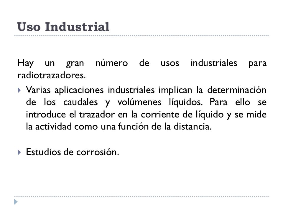 Uso Industrial Hay un gran número de usos industriales para radiotrazadores.