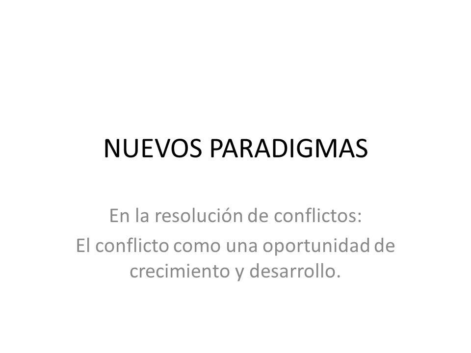 NUEVOS PARADIGMAS En la resolución de conflictos: