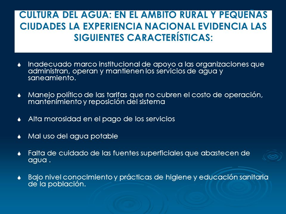 CULTURA DEL AGUA: EN EL AMBITO RURAL Y PEQUEÑAS CIUDADES LA EXPERIENCIA NACIONAL EVIDENCIA LAS SIGUIENTES CARACTERÍSTICAS: