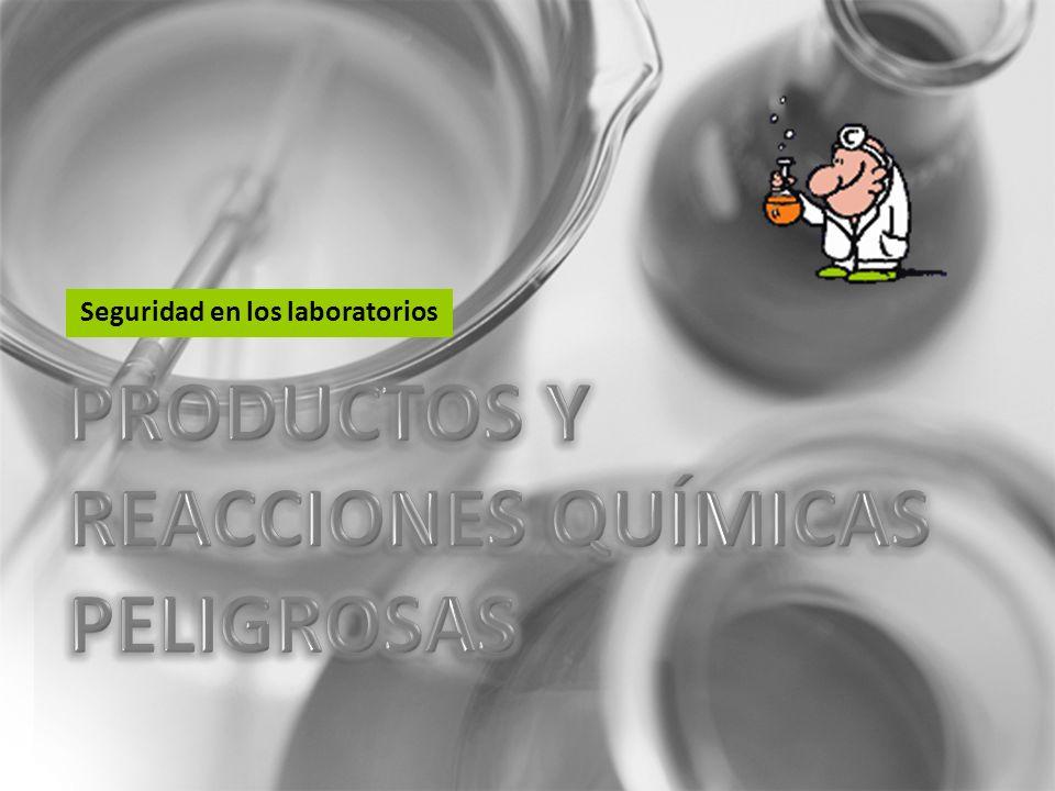 PRODUCTOS Y REACCIONES QUÍMICAS PELIGROSAS