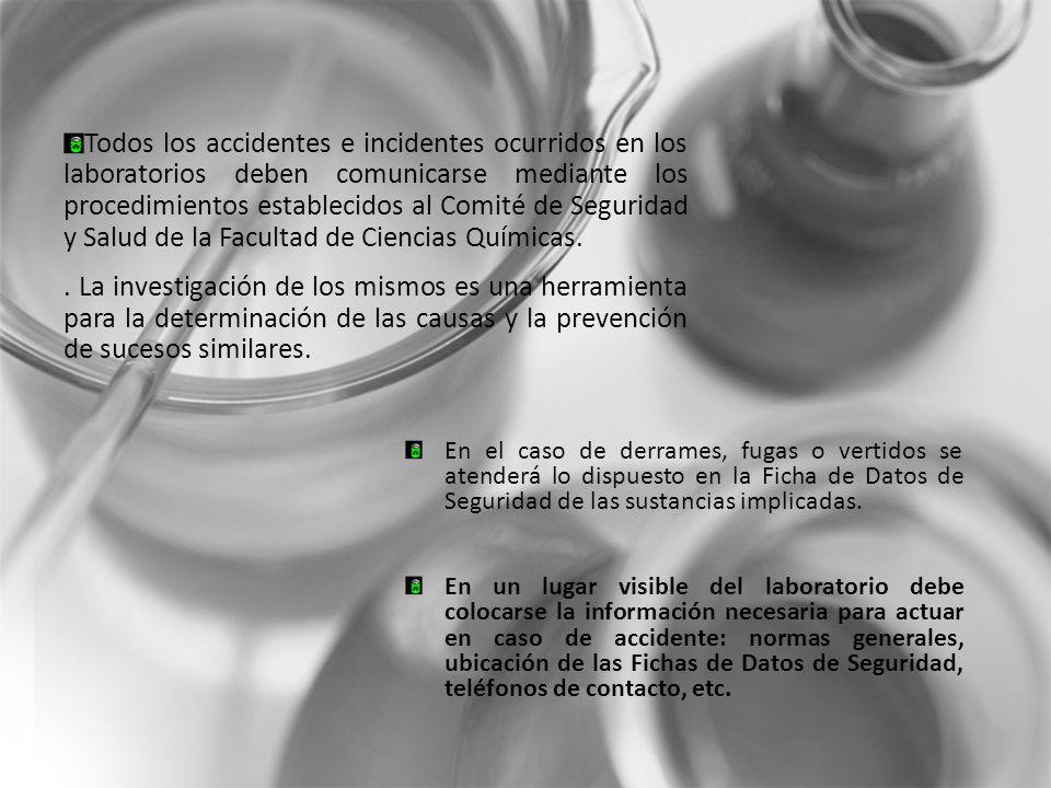 Todos los accidentes e incidentes ocurridos en los laboratorios deben comunicarse mediante los procedimientos establecidos al Comité de Seguridad y Salud de la Facultad de Ciencias Químicas.