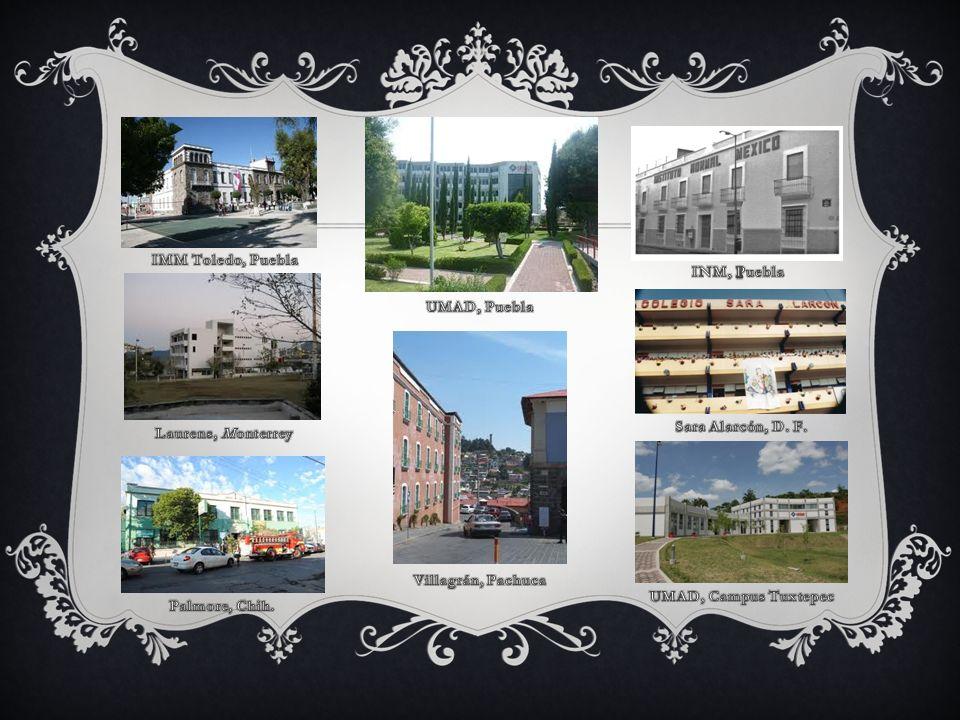 IMM Toledo, Puebla INM, Puebla. I. UMAD, Puebla. Sara Alarcón, D. F. Laurens, Monterrey. Villagrán, Pachuca.