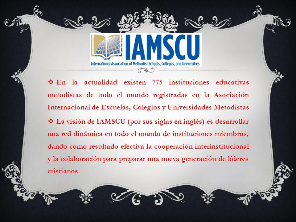 En la actualidad existen 775 instituciones educativas metodistas de todo el mundo registradas en la Asociación Internacional de Escuelas, Colegios y Universidades Metodistas