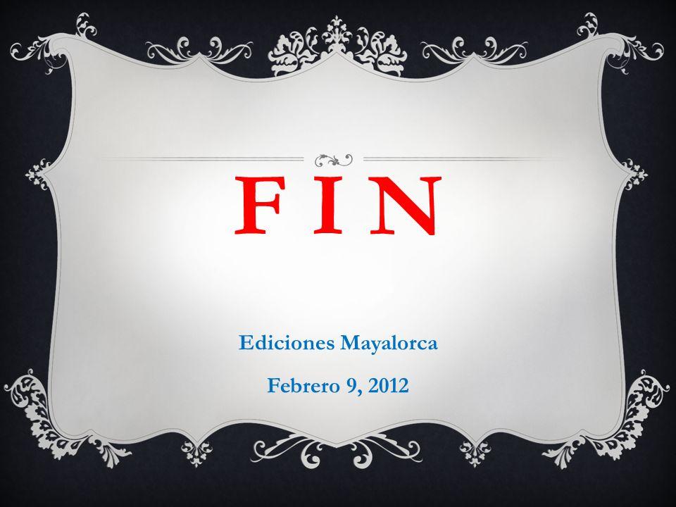 F I N Ediciones Mayalorca Febrero 9, 2012