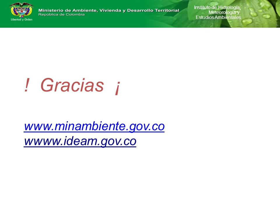 ! Gracias ¡ www.minambiente.gov.co wwww.ideam.gov.co